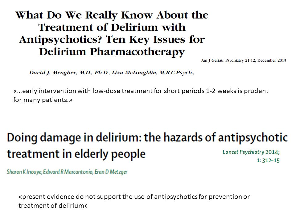 «present evidence do not support the use of antipsychotics for prevention or treatment of delirium» «…early intervention with low-dose treatment for s