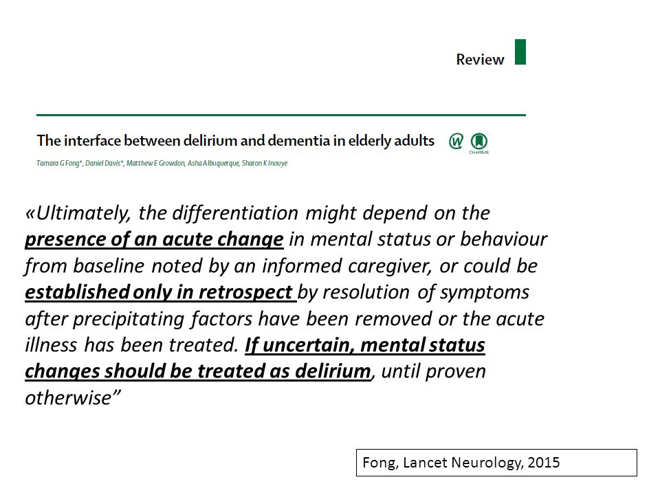«Ultimately, the differentiation might depend on the presence of an acute change in mental status or behaviour from baseline noted by an informed care