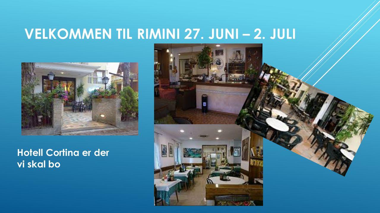 VELKOMMEN TIL RIMINI 27. JUNI – 2. JULI Hotell Cortina er der vi skal bo