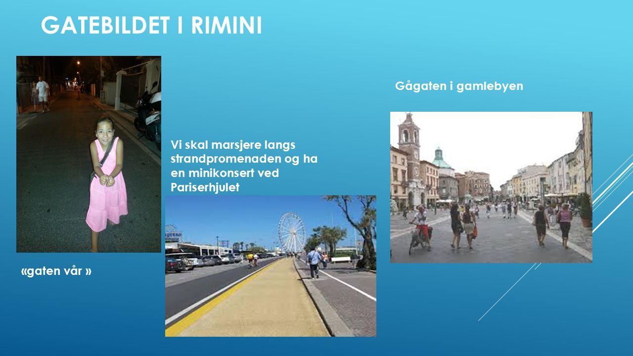 GATEBILDET I RIMINI «gaten vår » Gågaten i gamlebyen Vi skal marsjere langs strandpromenaden og ha en minikonsert ved Pariserhjulet
