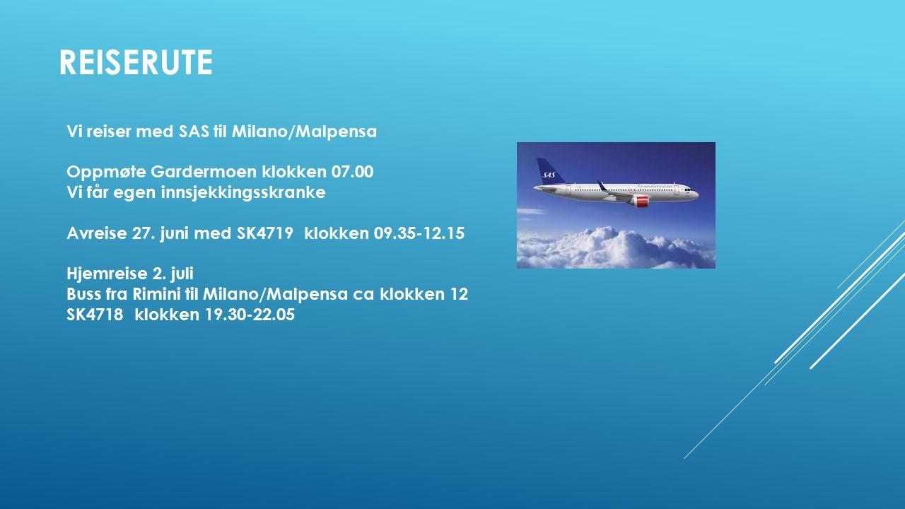 REISERUTE Vi reiser med SAS til Milano/Malpensa Oppmøte Gardermoen klokken 07.00 Vi får egen innsjekkingsskranke Avreise 27.