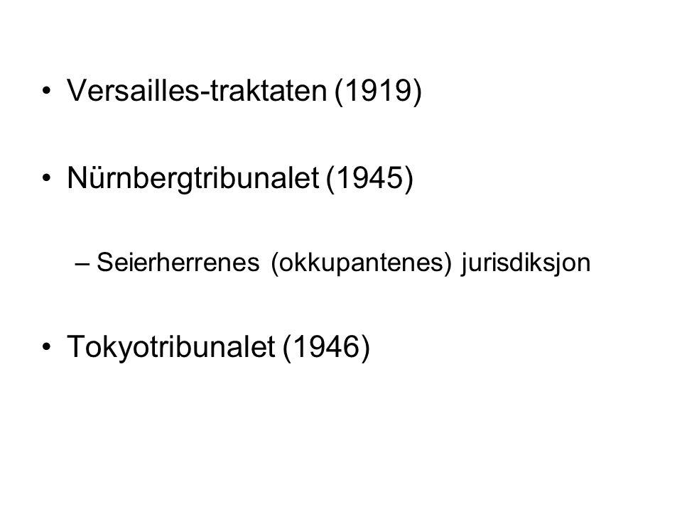 Versailles-traktaten (1919) Nürnbergtribunalet (1945) –Seierherrenes (okkupantenes) jurisdiksjon Tokyotribunalet (1946)
