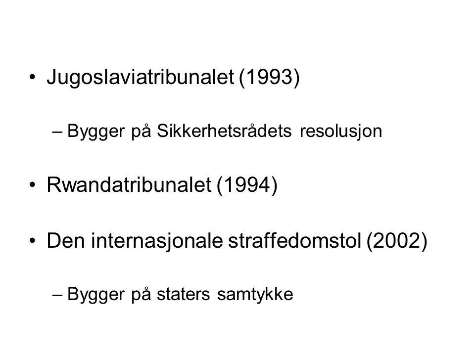 Jugoslaviatribunalet (1993) –Bygger på Sikkerhetsrådets resolusjon Rwandatribunalet (1994) Den internasjonale straffedomstol (2002) –Bygger på staters samtykke