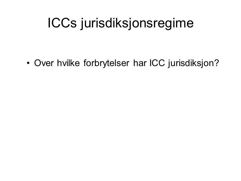 ICCs jurisdiksjonsregime Over hvilke forbrytelser har ICC jurisdiksjon?