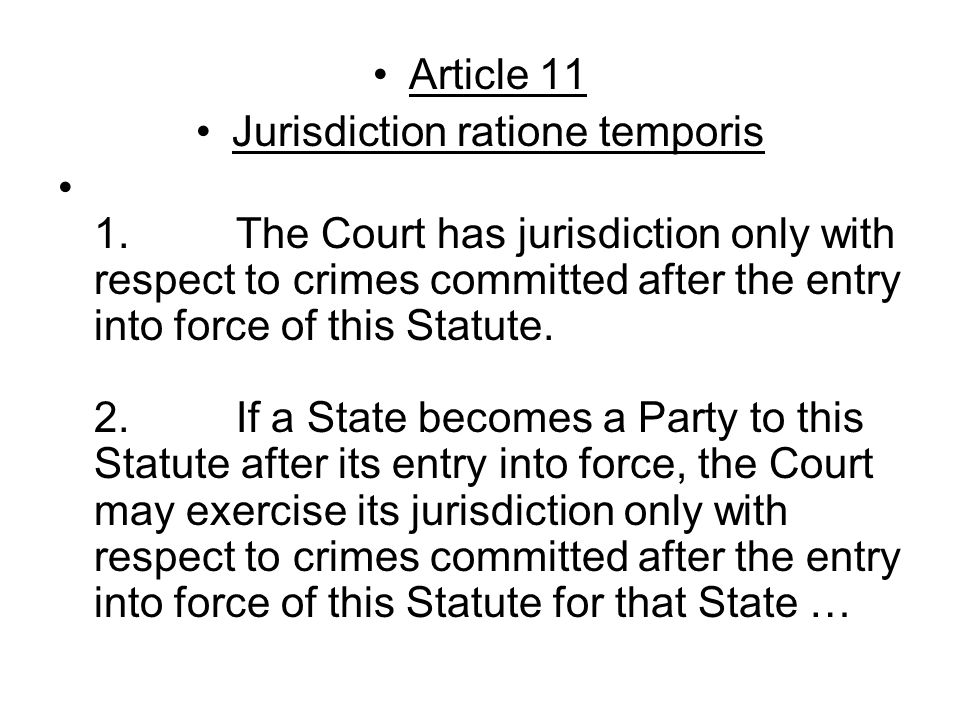 Article 11 Jurisdiction ratione temporis 1.