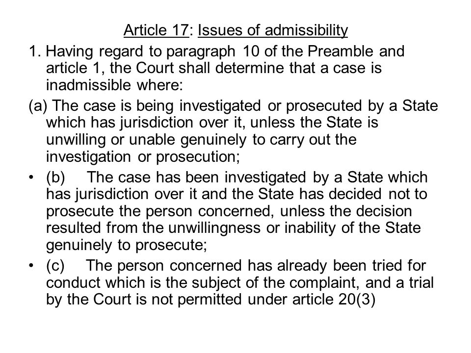 Article 17: Issues of admissibility 1. Having regard to paragraph 10 of the Preamble and article 1, the Court shall determine that a case is inadmissi