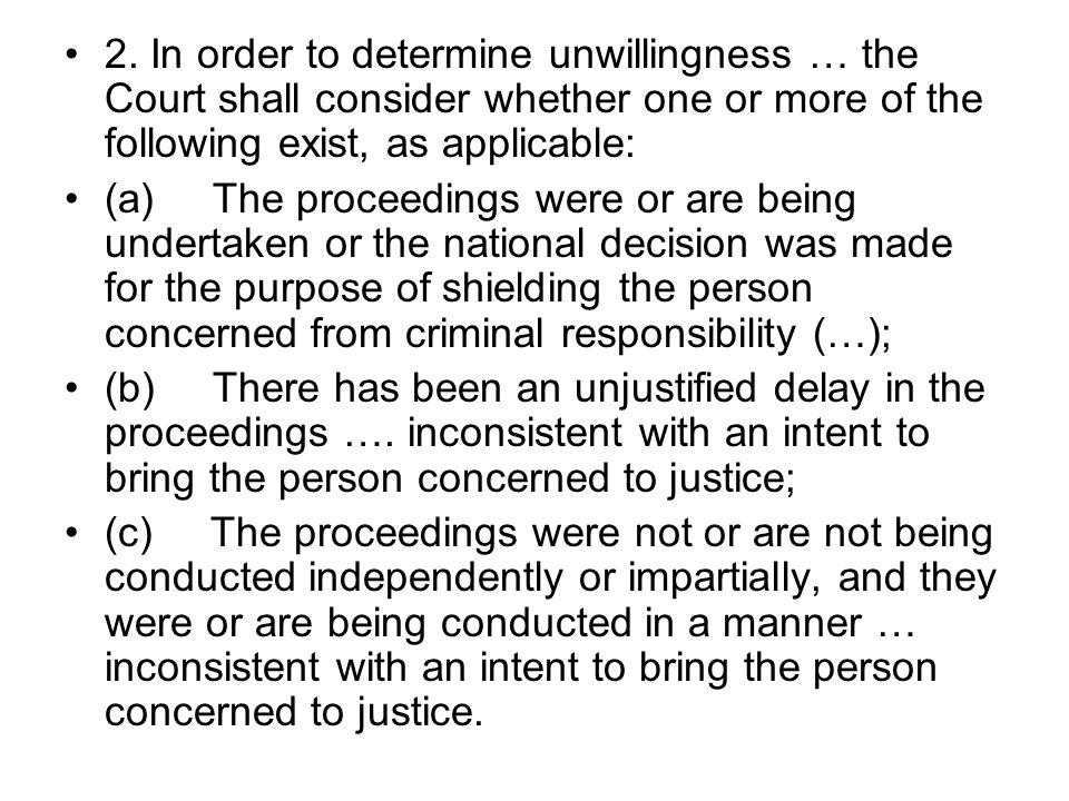 2. In order to determine unwillingness … the Court shall consider whether one or more of the following exist, as applicable: (a) The proceedings were