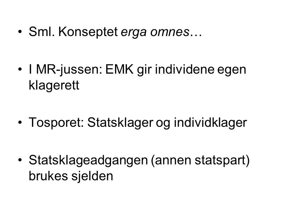 Sml. Konseptet erga omnes… I MR-jussen: EMK gir individene egen klagerett Tosporet: Statsklager og individklager Statsklageadgangen (annen statspart)