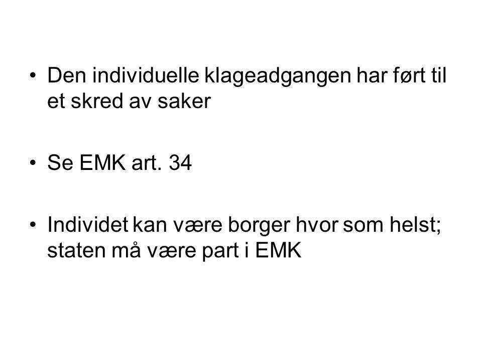 Den individuelle klageadgangen har ført til et skred av saker Se EMK art. 34 Individet kan være borger hvor som helst; staten må være part i EMK
