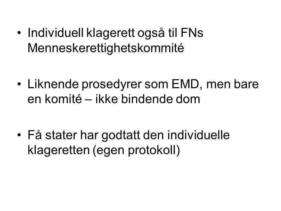 Individuell klagerett også til FNs Menneskerettighetskommité Liknende prosedyrer som EMD, men bare en komité – ikke bindende dom Få stater har godtatt den individuelle klageretten (egen protokoll)