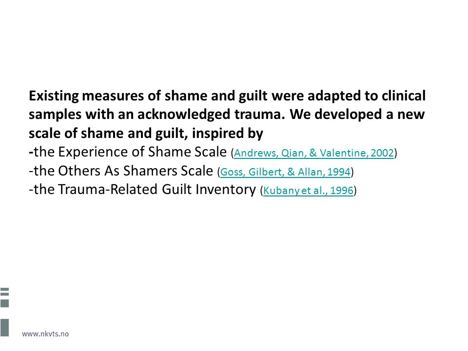 Existing measures of shame and guilt were adapted to clinical samples with an acknowledged trauma.