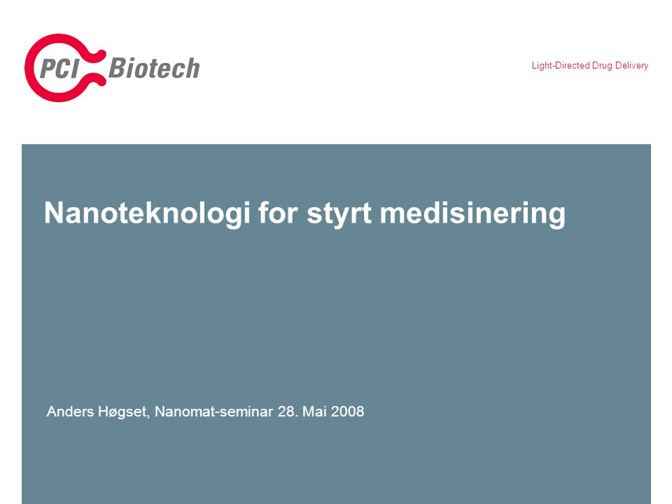Light-Directed Drug Delivery Nanoteknologi for styrt medisinering Anders Høgset, Nanomat-seminar 28.