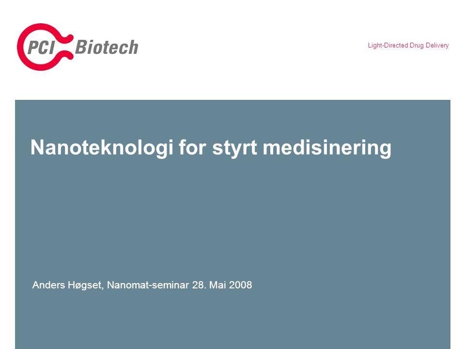 Light-Directed Drug Delivery Nanoteknologi for styrt medisinering Anders Høgset, Nanomat-seminar 28. Mai 2008