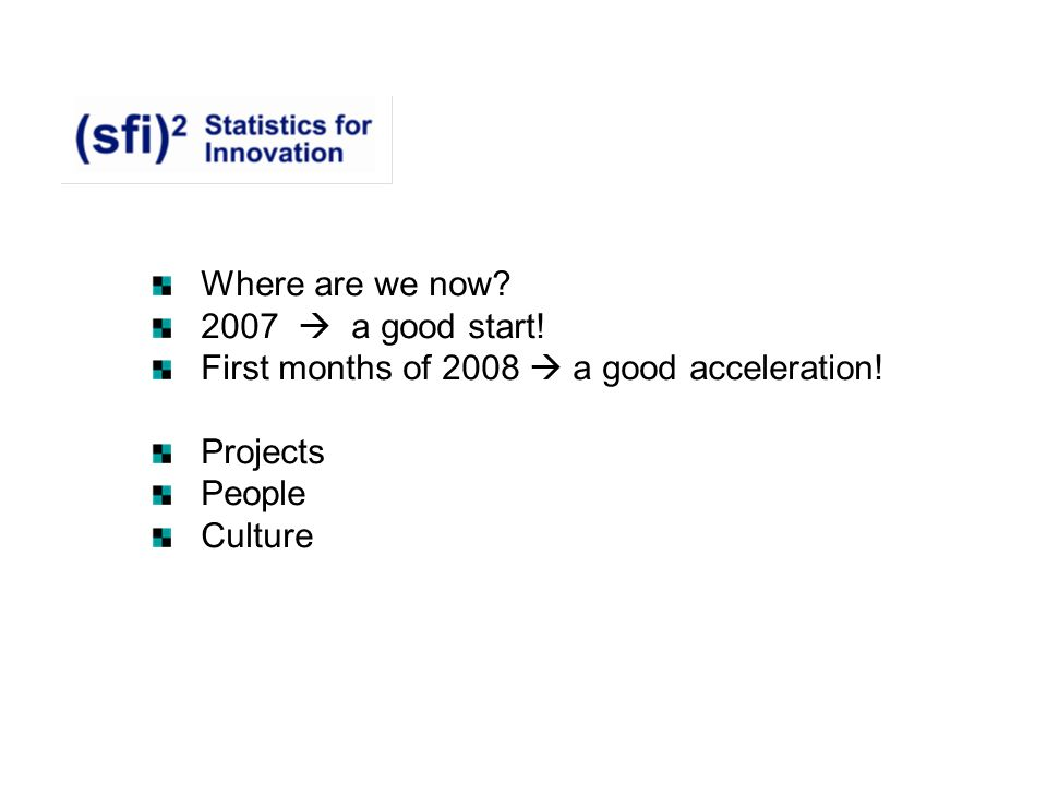 Where are we now. 2007  a good start. First months of 2008  a good acceleration.