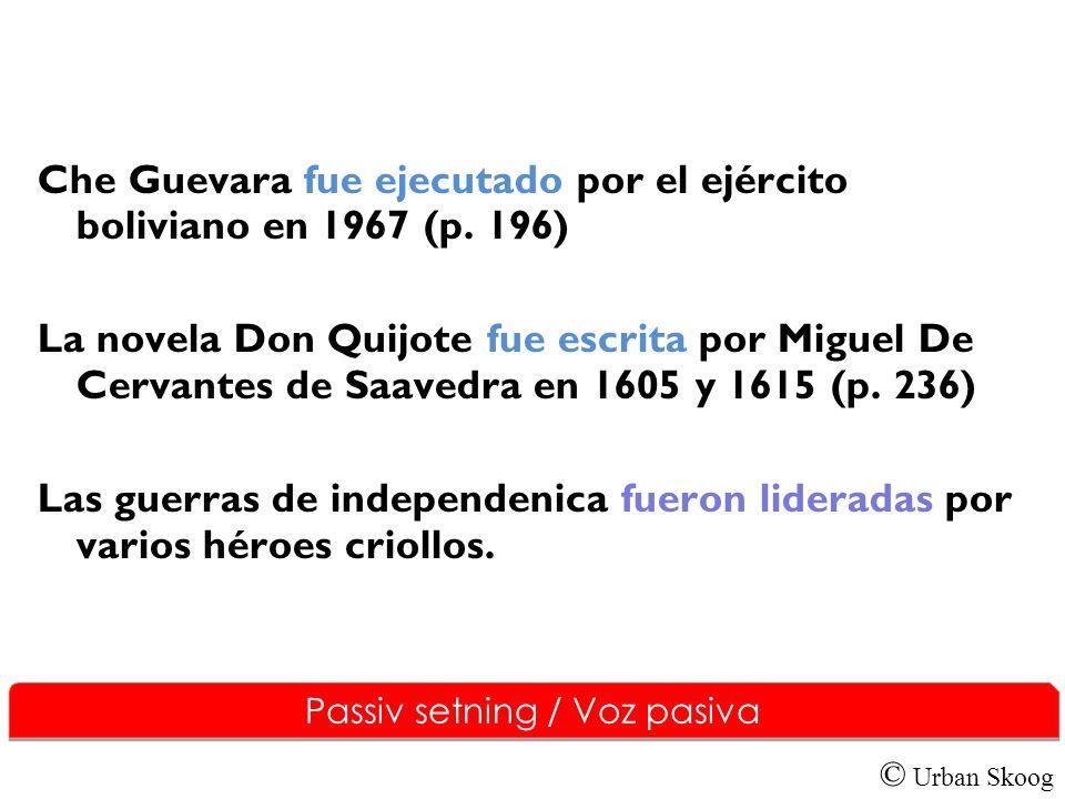 © Urban Skoog Che Guevara fue ejecutado por el ejército boliviano en 1967 (p. 196) La novela Don Quijote fue escrita por Miguel De Cervantes de Saaved
