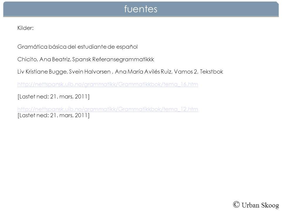© Urban Skoog Kilder: Gramática básica del estudiante de español Chicito, Ana Beatriz, Spansk Referansegrammatikkk Liv Kristiane Bugge, Svein Halvorse