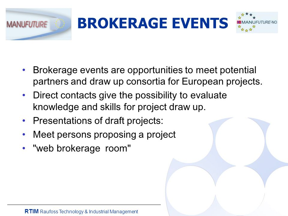 RTIM Raufoss Technology & Industrial Management BROKERAGE EVENTS Brokerage events are opportunities to meet potential partners and draw up consortia for European projects.