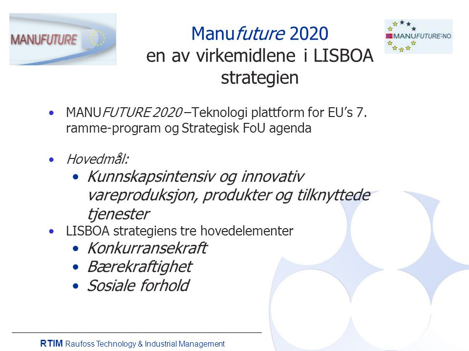Manufuture 2020 en av virkemidlene i LISBOA strategien MANUFUTURE 2020 –Teknologi plattform for EU's 7.