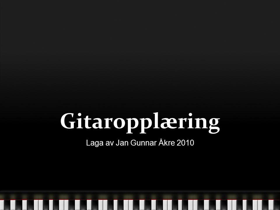 Gitaropplæring Laga av Jan Gunnar Åkre 2010