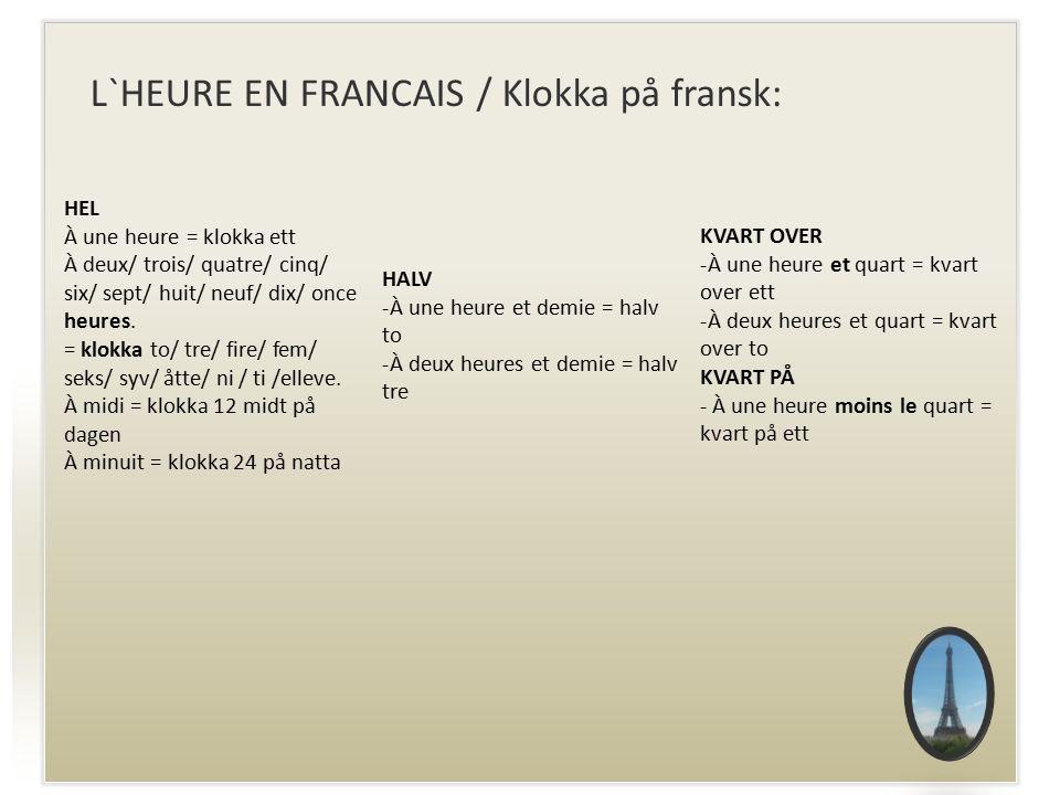 HEL À une heure = klokka ett À deux/ trois/ quatre/ cinq/ six/ sept/ huit/ neuf/ dix/ once heures.