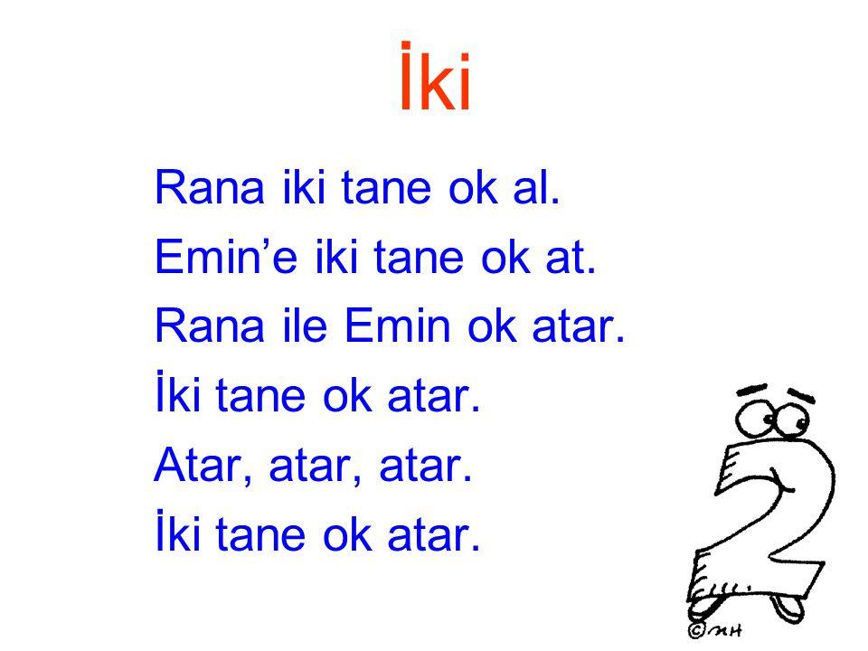 İki Rana iki tane ok al. Emin'e iki tane ok at. Rana ile Emin ok atar.