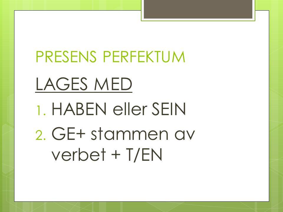 LAGES MED 1. HABEN eller SEIN 2. GE+ stammen av verbet + T/EN