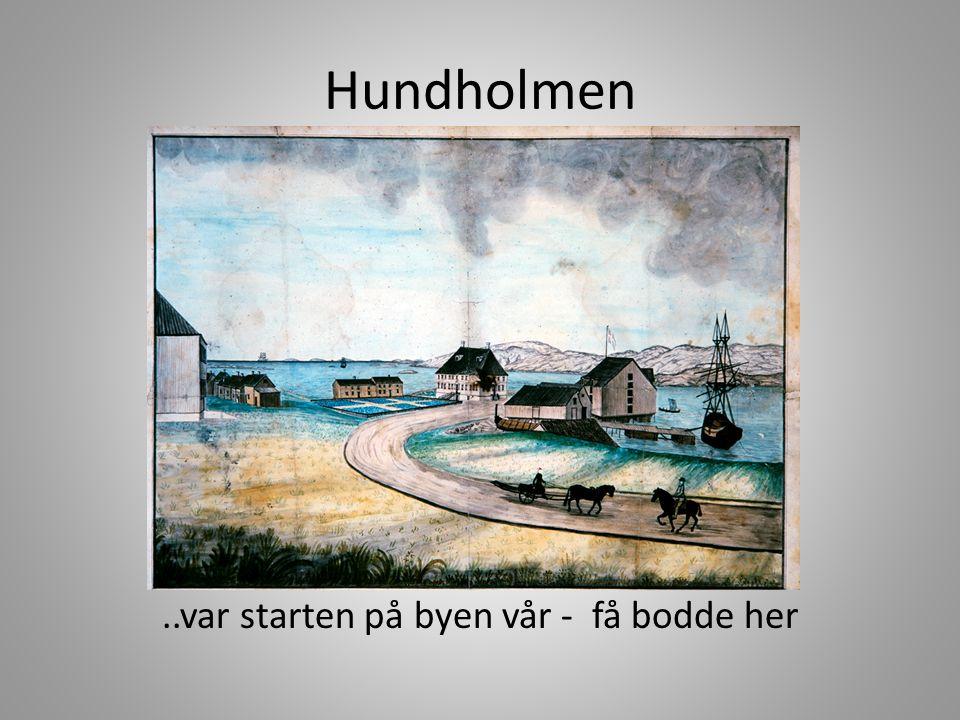 Hundholmen..var starten på byen vår - få bodde her