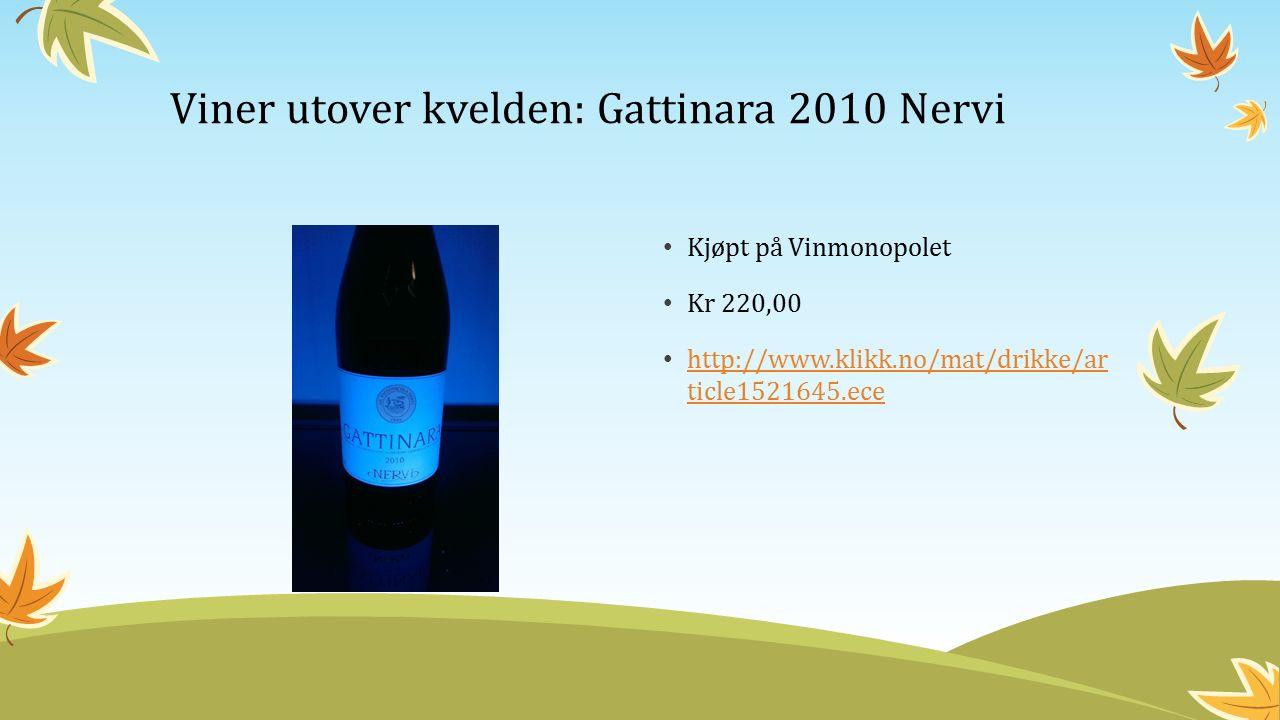 Kjøpt på Vinmonopolet Kr 220,00 http://www.klikk.no/mat/drikke/ar ticle1521645.ece http://www.klikk.no/mat/drikke/ar ticle1521645.ece Viner utover kvelden: Gattinara 2010 Nervi