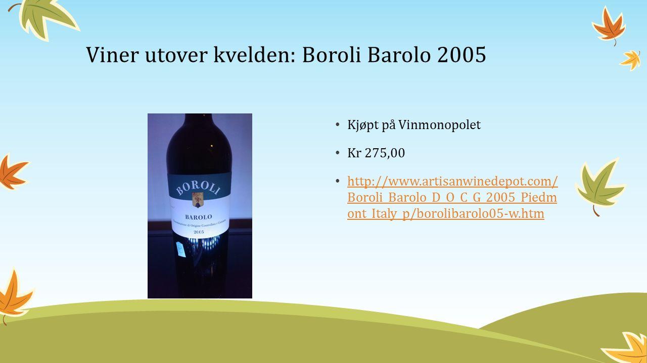 Kjøpt på Vinmonopolet Kr 275,00 http://www.artisanwinedepot.com/ Boroli_Barolo_D_O_C_G_2005_Piedm ont_Italy_p/borolibarolo05-w.htm http://www.artisanwinedepot.com/ Boroli_Barolo_D_O_C_G_2005_Piedm ont_Italy_p/borolibarolo05-w.htm Viner utover kvelden: Boroli Barolo 2005