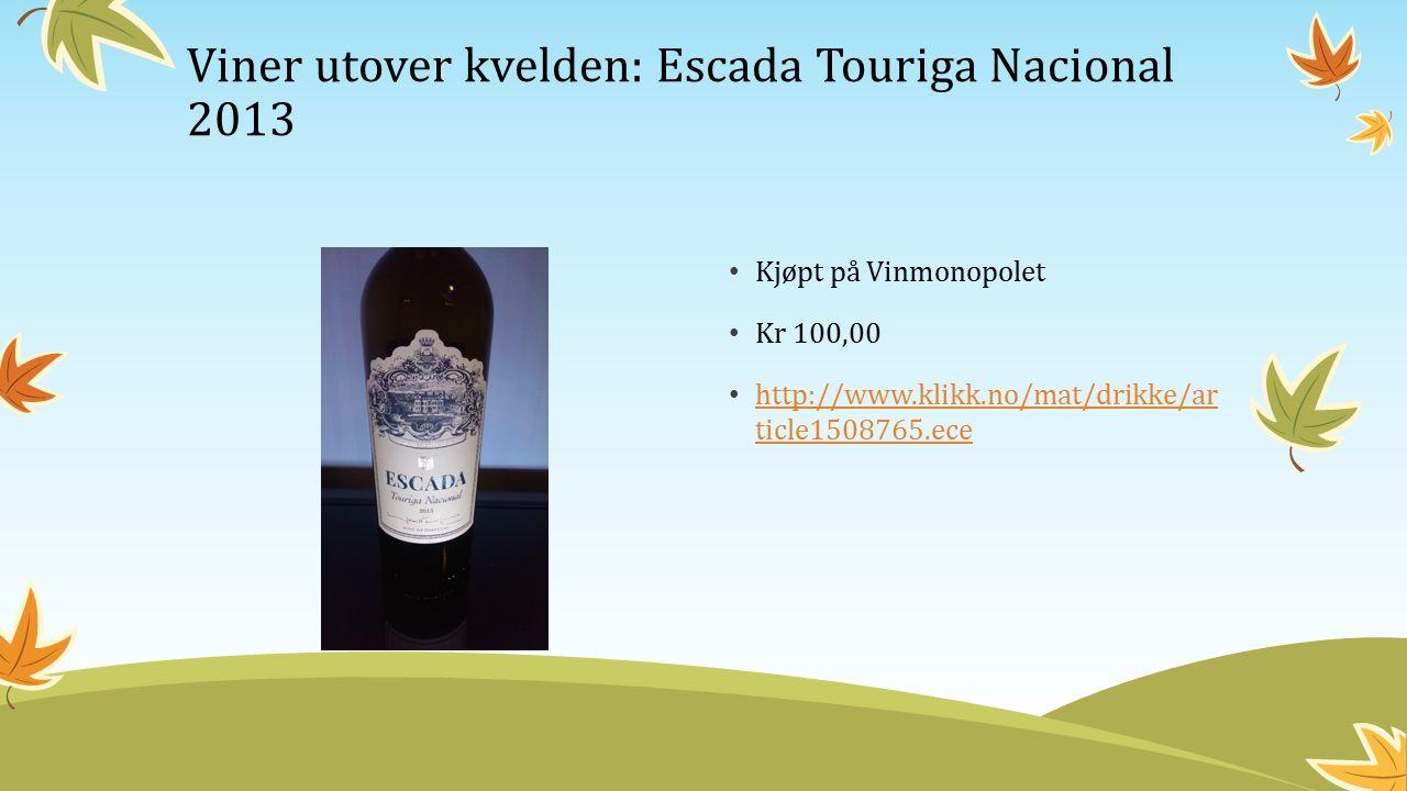 Kjøpt på Vinmonopolet Kr 100,00 http://www.klikk.no/mat/drikke/ar ticle1508765.ece http://www.klikk.no/mat/drikke/ar ticle1508765.ece Viner utover kvelden: Escada Touriga Nacional 2013