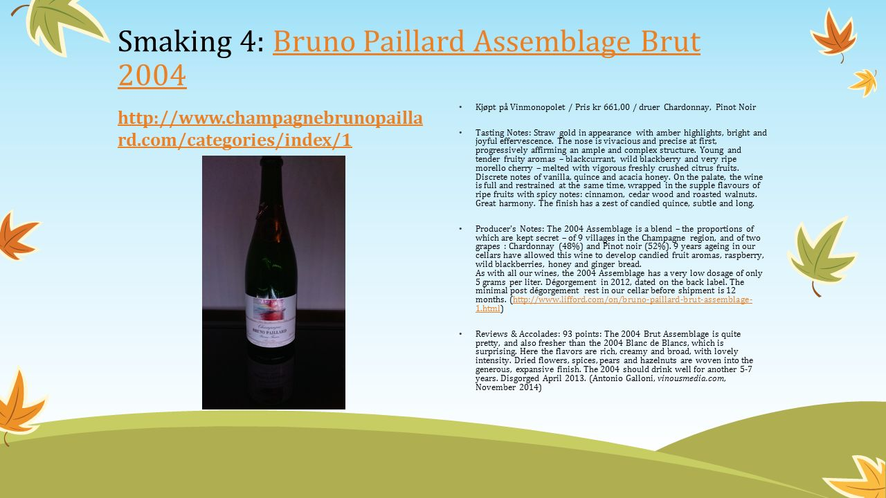 http://www.champagnebrunopailla rd.com/categories/index/1 Kjøpt på Vinmonopolet / Pris kr 661,00 / druer Chardonnay, Pinot Noir Tasting Notes: Straw gold in appearance with amber highlights, bright and joyful effervescence.