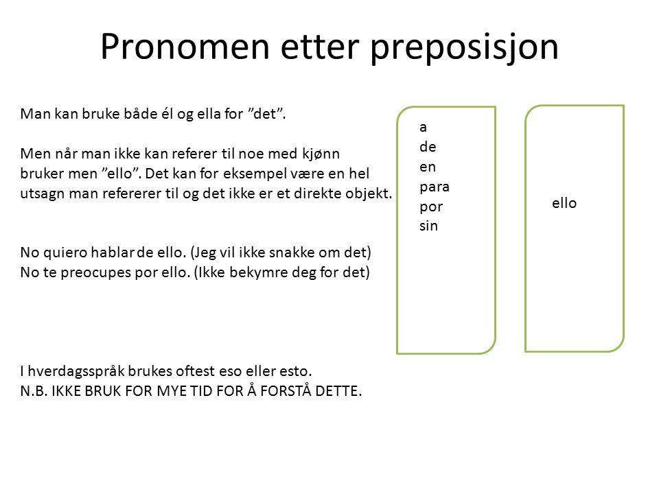 Pronomen etter preposisjon ello a de en para por sin Man kan bruke både él og ella for det .