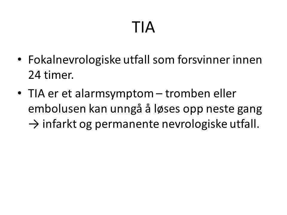 TIA Fokalnevrologiske utfall som forsvinner innen 24 timer. TIA er et alarmsymptom – tromben eller embolusen kan unngå å løses opp neste gang → infark