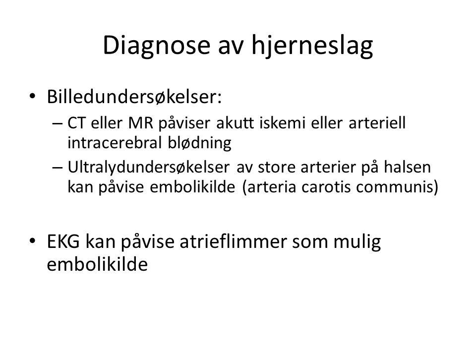 Diagnose av hjerneslag Billedundersøkelser: – CT eller MR påviser akutt iskemi eller arteriell intracerebral blødning – Ultralydundersøkelser av store