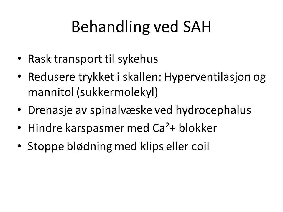 Behandling ved SAH Rask transport til sykehus Redusere trykket i skallen: Hyperventilasjon og mannitol (sukkermolekyl) Drenasje av spinalvæske ved hyd