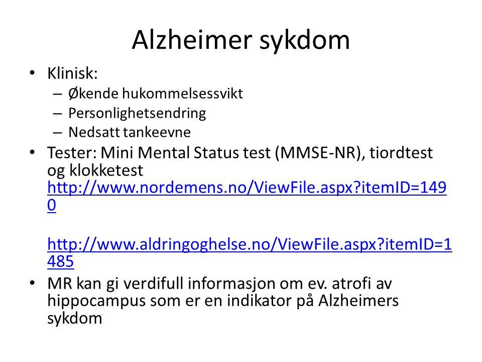 Alzheimer sykdom Klinisk: – Økende hukommelsessvikt – Personlighetsendring – Nedsatt tankeevne Tester: Mini Mental Status test (MMSE-NR), tiordtest og