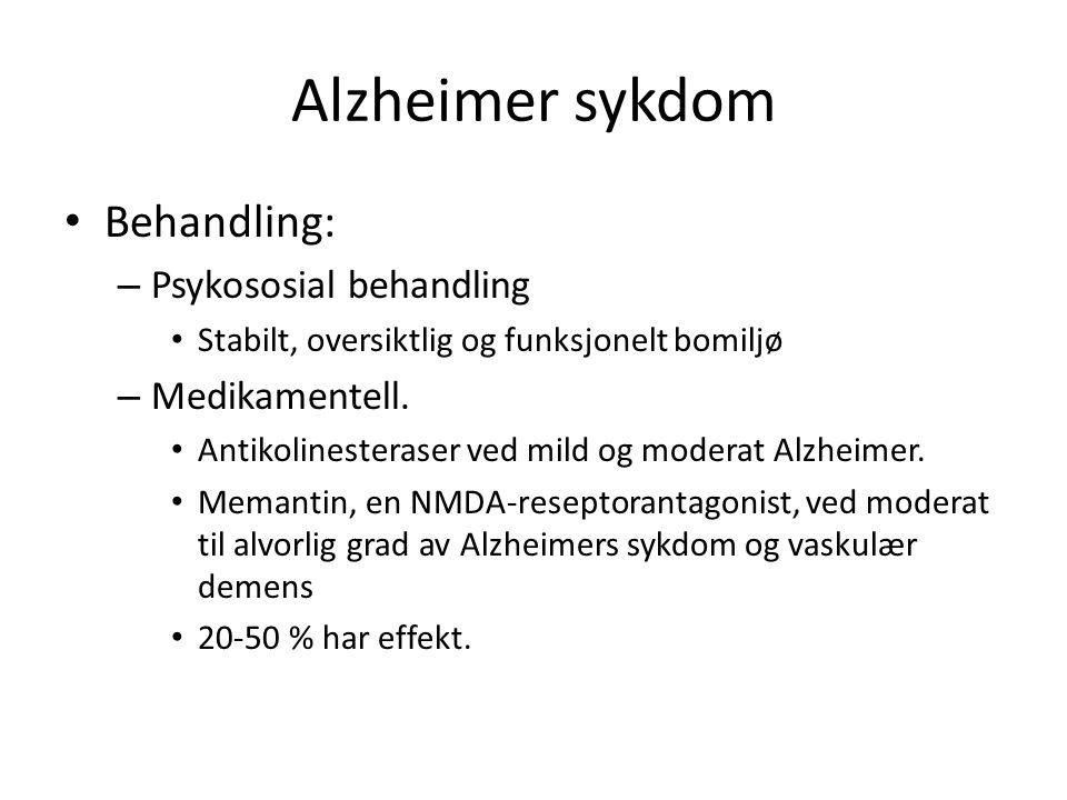 Alzheimer sykdom Behandling: – Psykososial behandling Stabilt, oversiktlig og funksjonelt bomiljø – Medikamentell. Antikolinesteraser ved mild og mode