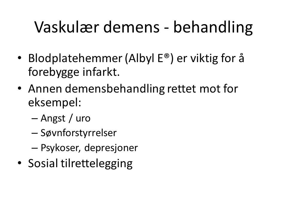 Vaskulær demens - behandling Blodplatehemmer (Albyl E®) er viktig for å forebygge infarkt. Annen demensbehandling rettet mot for eksempel: – Angst / u