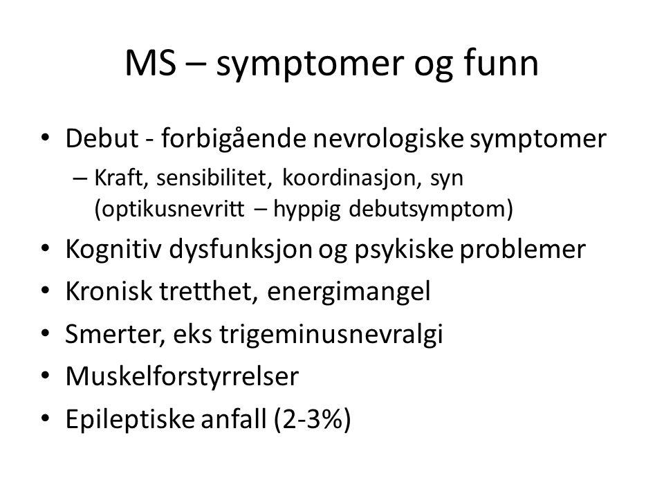 MS – symptomer og funn Debut - forbigående nevrologiske symptomer – Kraft, sensibilitet, koordinasjon, syn (optikusnevritt – hyppig debutsymptom) Kogn