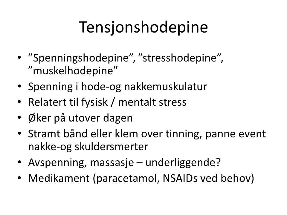 """Tensjonshodepine """"Spenningshodepine"""", """"stresshodepine"""", """"muskelhodepine"""" Spenning i hode-og nakkemuskulatur Relatert til fysisk / mentalt stress Øker"""