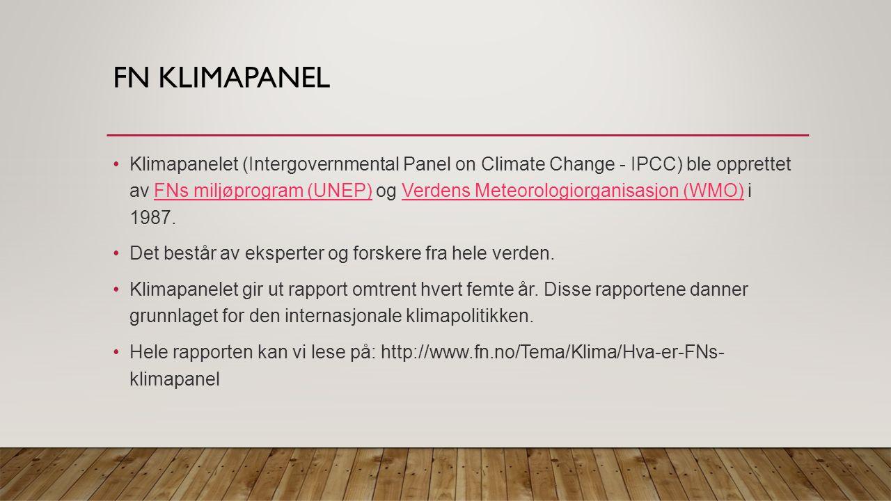 FN KLIMAPANEL Klimapanelet (Intergovernmental Panel on Climate Change - IPCC) ble opprettet av FNs miljøprogram (UNEP) og Verdens Meteorologiorganisasjon (WMO) i 1987.FNs miljøprogram (UNEP)Verdens Meteorologiorganisasjon (WMO) Det består av eksperter og forskere fra hele verden.