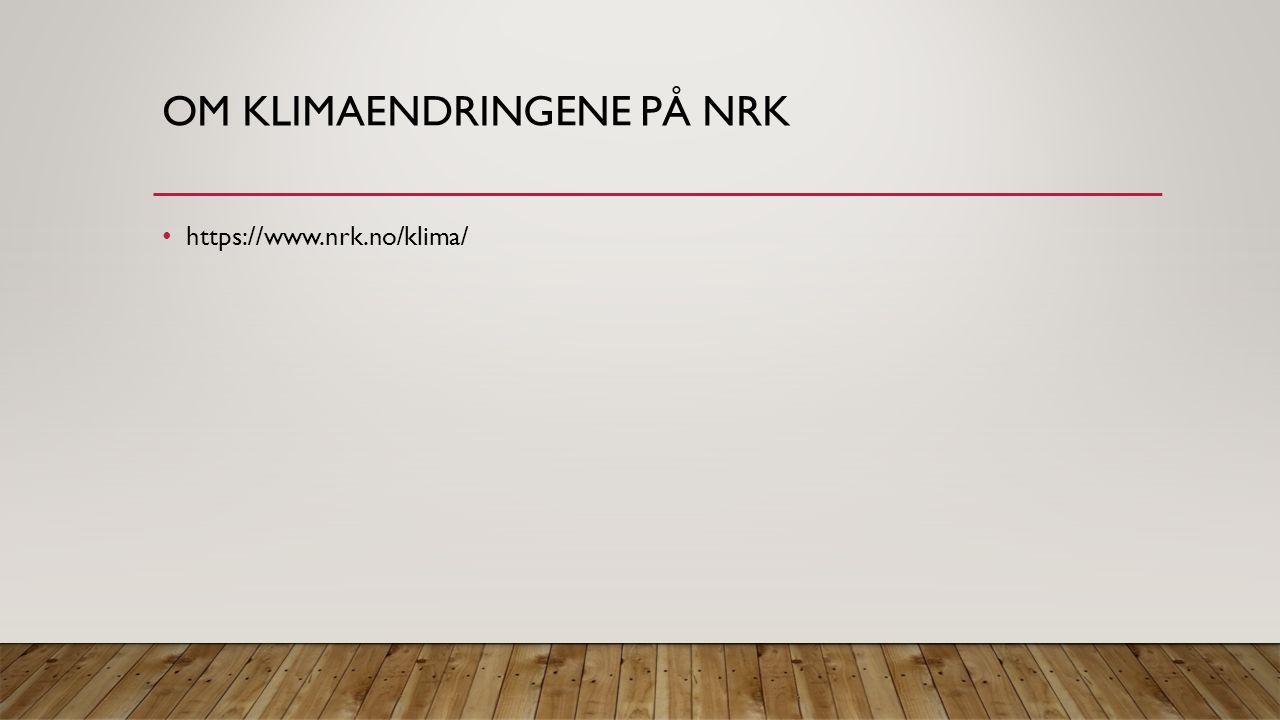 OM KLIMAENDRINGENE PÅ NRK https://www.nrk.no/klima/