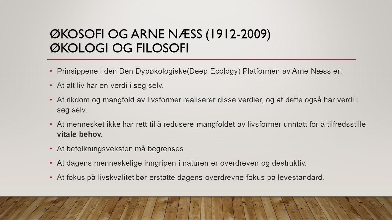 ØKOSOFI OG ARNE NÆSS (1912-2009) ØKOLOGI OG FILOSOFI Prinsippene i den Den Dypøkologiske(Deep Ecology) Platformen av Arne Næss er: At alt liv har en verdi i seg selv.