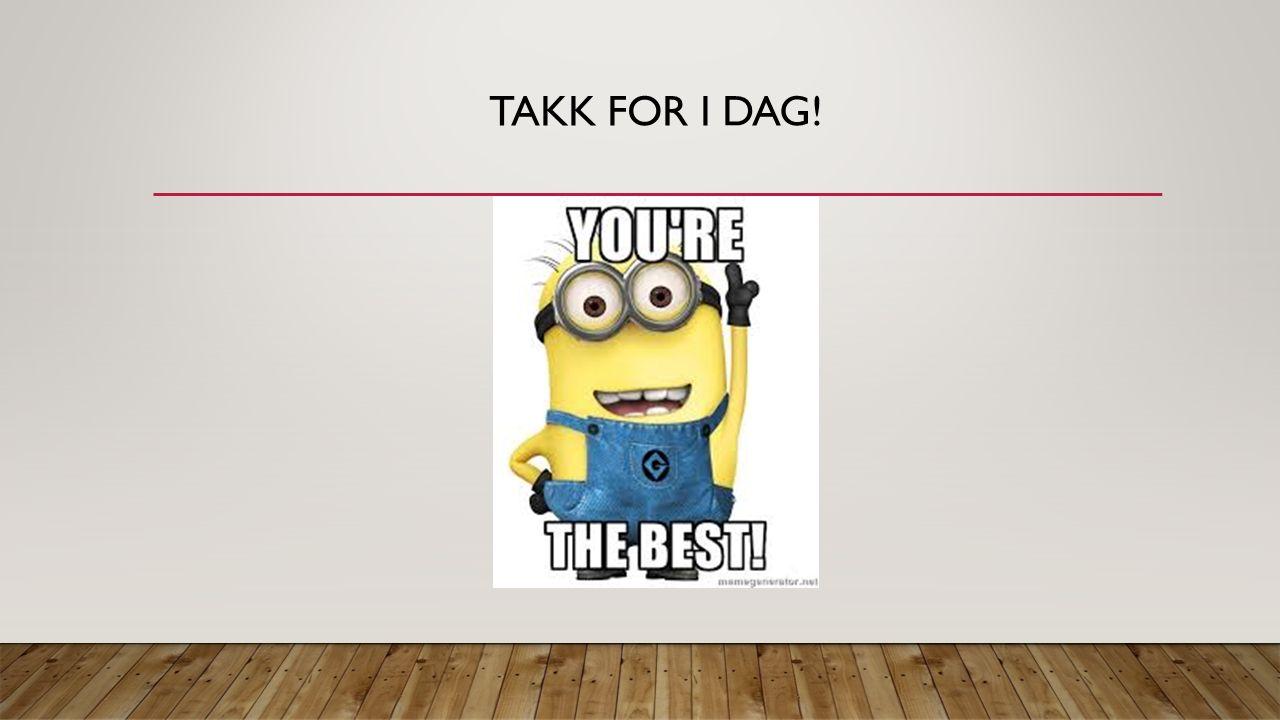 TAKK FOR I DAG!
