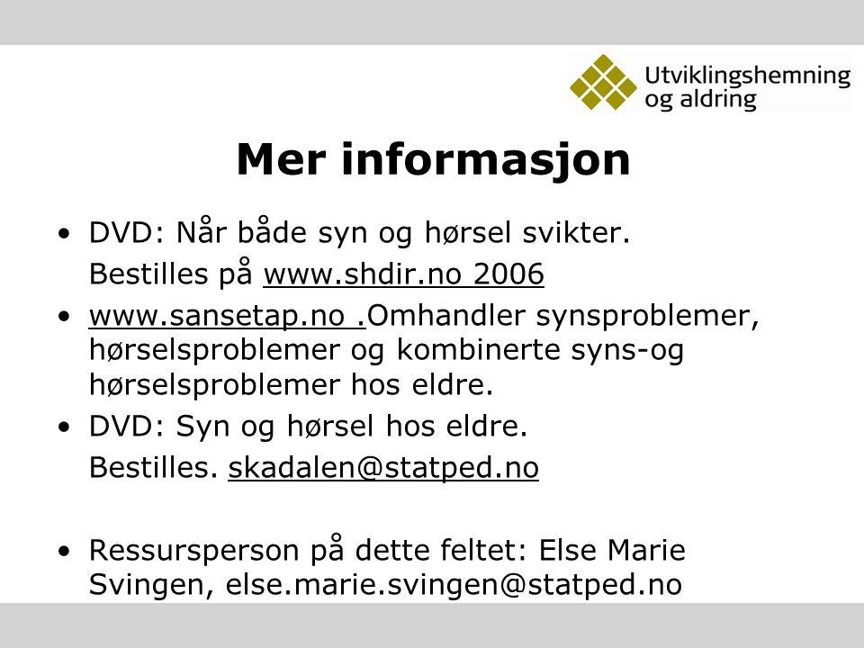 Mer informasjon DVD: Når både syn og hørsel svikter. Bestilles på www.shdir.no 2006 www.sansetap.no.Omhandler synsproblemer, hørselsproblemer og kombi