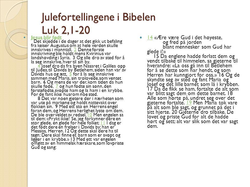 Julefortellingene i Bibelen Luk 2,1-20 Jesus blir født Det skjedde i de dager at det gikk ut befaling fra keiser Augustus om at hele verden skulle inn