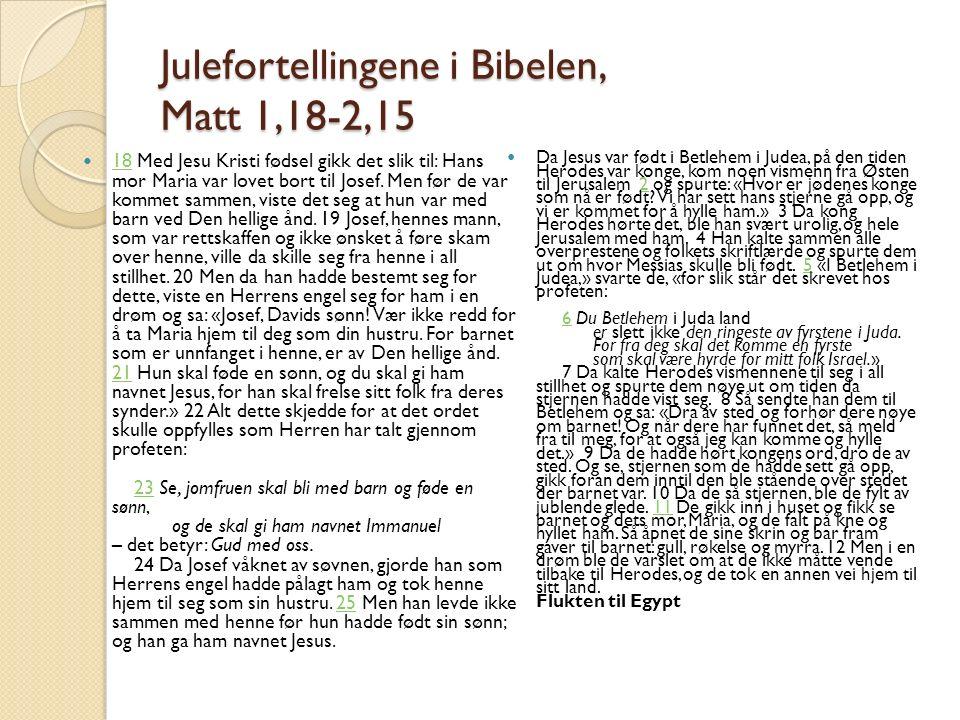 Julefortellingene i Bibelen, Matt 1,18-2,15 18 Med Jesu Kristi fødsel gikk det slik til: Hans mor Maria var lovet bort til Josef. Men før de var komme