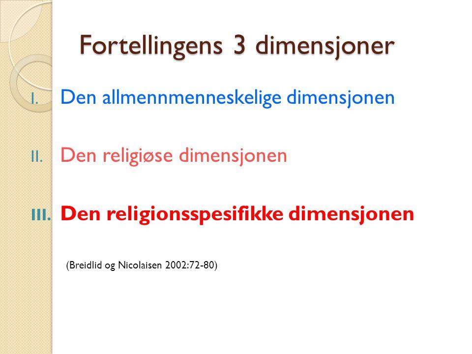 Fortellingens 3 dimensjoner I. Den allmennmenneskelige dimensjonen II. Den religiøse dimensjonen III. Den religionsspesifikke dimensjonen (Breidlid og