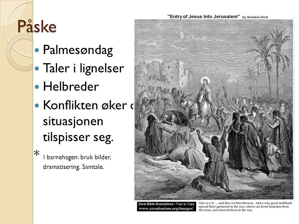 Påske Palmesøndag Taler i lignelser Helbreder Konflikten øker og situasjonen tilspisser seg. * I barnehagen: bruk bilder, dramatisering. Samtale.