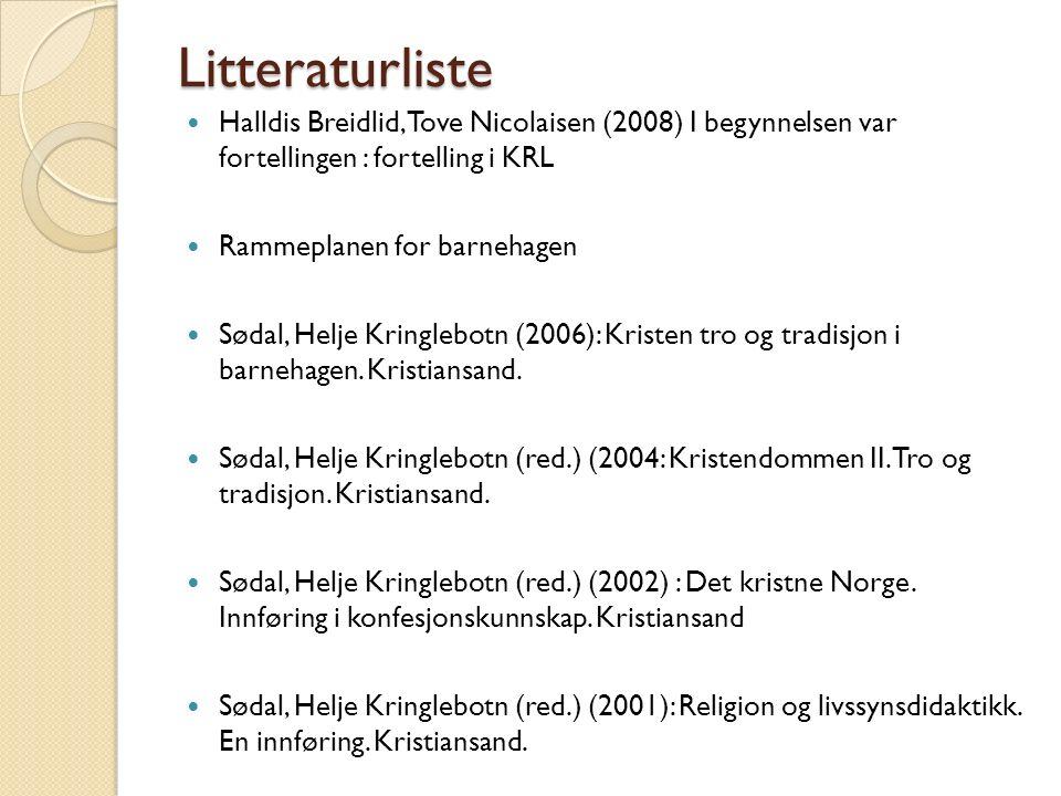 Litteraturliste Halldis Breidlid, Tove Nicolaisen (2008) I begynnelsen var fortellingen : fortelling i KRL Rammeplanen for barnehagen Sødal, Helje Kri